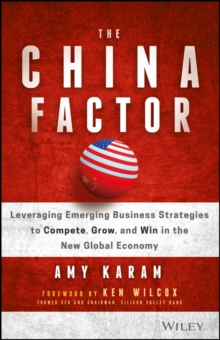 The China Factor : Leveraging Emerging Business    Strategies to Compete, Grow, and Win in the New   Global Economy, Hardback Book