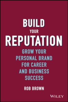 Build Your Reputation - Grow Your Personal Brand  for Career and Business Success, Hardback Book