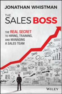 The Sales Boss : The Real Secret to Hiring, Training, and Managing a Sales Team, Hardback Book