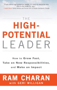 The High-potential Leader : How to Grow Fast, Take on New Responsibilities, and Make an Impact, Hardback Book