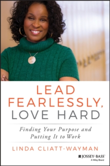Lead Fearlessly, Love Hard : Finding Your Purpose and Putting It to Work, Hardback Book