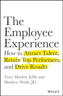 The Employee Experience : How to Attract Talent, Retain Top Performers, and Drive Results, Hardback Book