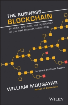 The Business Blockchain : Promise, Practice, and Application of the Next Internet Technology, Hardback Book