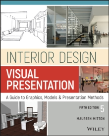 Interior Design Visual Presentation : A Guide to Graphics, Models and Presentation Methods, Paperback / softback Book