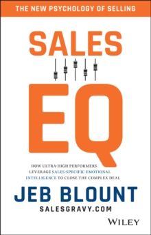 Sales EQ : How Ultra High Performers Leverage Sales-Specific Emotional Intelligence to Close the Complex Deal, Hardback Book
