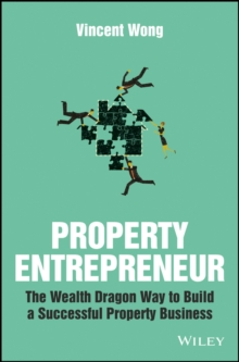 Property Entrepreneur - the Wealth Dragon Way to  Build a Successful Property Business, Paperback Book