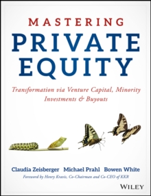 Mastering Private Equity : Transformation via Venture Capital, Minority Investments and Buyouts, Hardback Book