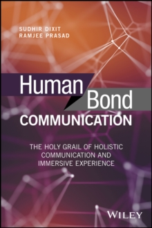 Human Bond Communication : The Holy Grail of Holistic Communication and Immersive Experience, Hardback Book
