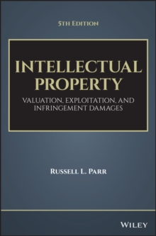 Intellectual Property : Valuation, Exploitation, and Infringement Damages, Hardback Book