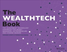 The WEALTHTECH Book : The FinTech Handbook for Investors, Entrepreneurs and Finance Visionaries, Paperback / softback Book