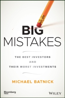 Big Mistakes : The Best Investors and Their Worst Investments, Hardback Book