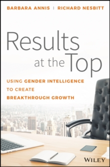 Results at the Top : Using Gender Intelligence to Create Breakthrough Growth, Hardback Book