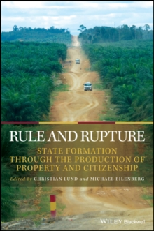 Rule and Rupture : State Formation Through the Production of Property and Citizenship, Paperback Book