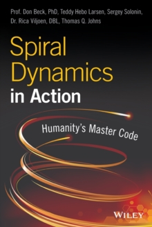 Spiral Dynamics in Action : Humanity's Master Code, Paperback / softback Book