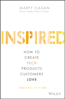 Inspired : How to Create Tech Products Customers Love, Hardback Book