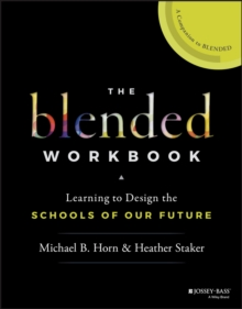 The Blended Workbook : Learning to Design the Schools of our Future, Paperback / softback Book