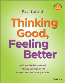 Thinking Good, Feeling Better : A Cognitive Behavioural Therapy Workbook for Adolescents and Young Adults, Paperback / softback Book