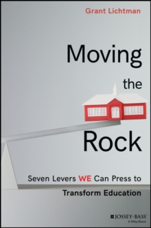 Moving the Rock : Seven Levers WE Can Press to Transform Education, Hardback Book