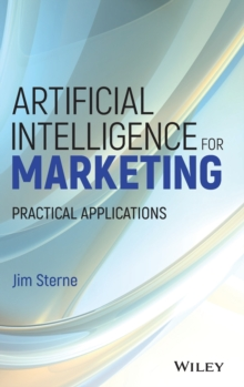 Artificial Intelligence for Marketing : Practical Applications, Hardback Book