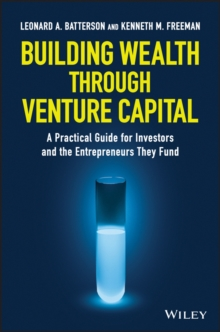 Building Wealth through Venture Capital : A Practical Guide for Investors and the Entrepreneurs They Fund, Hardback Book