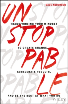 Unstoppable : Transforming Your Mindset to Create Change, Accelerate Results, and Be the Best at What You Do, Hardback Book