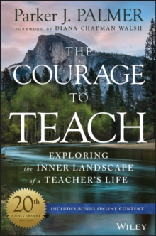 The Courage to Teach : Exploring the Inner Landscape of a Teacher's Life, Hardback Book