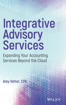 Integrative Advisory Services : Expanding Your Accounting Services Beyond the Cloud, Hardback Book