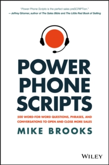 Power Phone Scripts : 500 Word-for-Word Questions, Phrases, and Conversations to Open and Close More Sales, Hardback Book