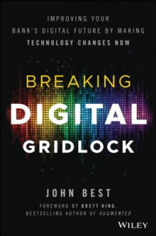 Breaking Digital Gridlock : Improving Your Bank's Digital Future by Making Technology Changes Now + Website, Hardback Book