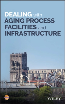 Dealing with Aging Process Facilities and Infrastructure, Hardback Book