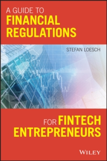 A Guide to Financial Regulation for Fintech Entrepreneurs, Paperback Book