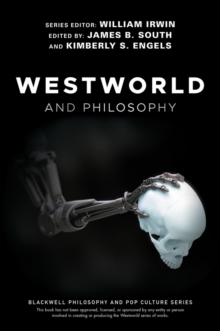 Westworld and Philosophy : If You Go Looking for the Truth, Get the Whole Thing, Paperback / softback Book