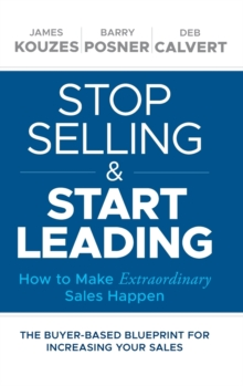 Stop Selling and Start Leading : How to Make Extraordinary Sales Happen, Hardback Book