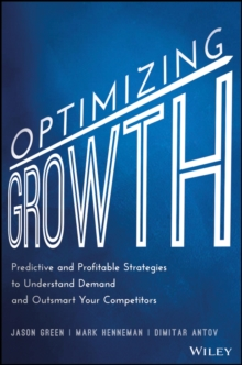 Optimizing Growth : Predictive and Profitable Strategies to Understand Demand and Outsmart Your Competitors, Hardback Book