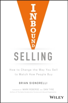 Inbound Selling : How to Change the Way You Sell to Match How People Buy, Hardback Book