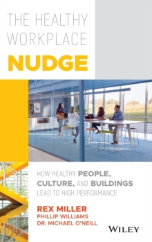 The Healthy Workplace Nudge : How Healthy People, Culture, and Buildings Lead to High Performance, Hardback Book