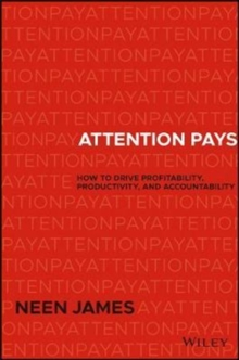 Attention Pays : How to Drive Profitability, Productivity, and Accountability, Hardback Book