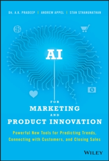 AI for Marketing and Product Innovation : Powerful New Tools for Predicting Trends, Connecting with Customers, and Closing Sales, Hardback Book