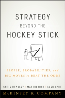 Strategy Beyond the Hockey Stick : People, Probabilities, and Big Moves to Beat the Odds, Hardback Book