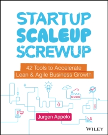 Startup, Scaleup, Screwup : 42 Tools to Accelerate Lean & Agile Business Growth, Hardback Book