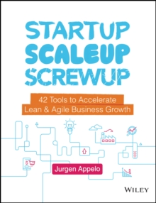 Startup, Scaleup, Screwup : 42 Tools to Accelerate Lean and Agile Business Growth, PDF eBook