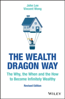 The Wealth Dragon Way : The Why, the When and the How to Become Infinitely Wealthy, Paperback / softback Book