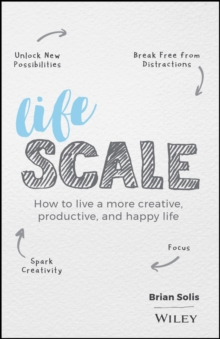 Lifescale : How to Live a More Creative, Productive, and Happy Life, Hardback Book