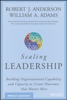Scaling Leadership : Building Organizational Capability and Capacity to Create Outcomes that Matter Most, Hardback Book