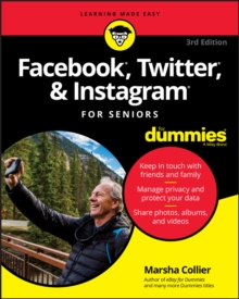 Facebook, Twitter, and Instagram For Seniors For Dummies, Paperback / softback Book