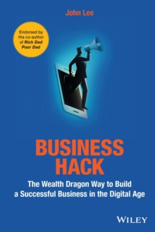 Business Hack : The Wealth Dragon Way to Build a Successful Business in the Digital Age, Paperback / softback Book