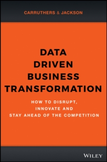 Data Driven Business Transformation : How to Disrupt, Innovate and Stay Ahead of the Competition, Hardback Book