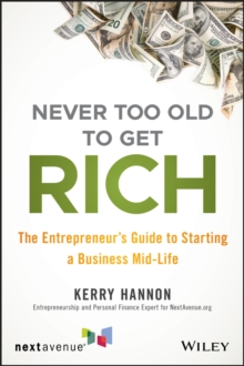 Never Too Old to Get Rich : The Entrepreneur's Guide to Starting a Business Mid-Life, PDF eBook