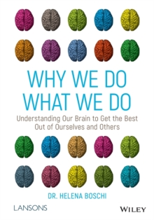 Why We Do What We Do : Understanding Our Brain to Get the Best Out of Ourselves and Others, Paperback / softback Book