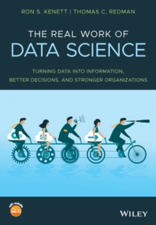 The Real Work of Data Science : Turning data into information, better decisions, and stronger organizations, Paperback / softback Book